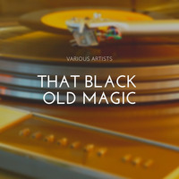 Various Artists - That Black Old Magic