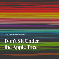 The Andrews Sisters - Don't Sit Under the Apple Tree
