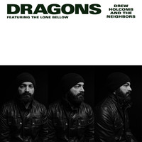 Drew Holcomb & the Neighbors - Dragons (feat. The Lone Bellow)