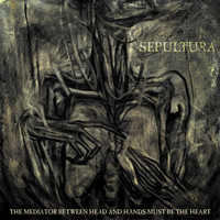 Sepultura - The Mediator Between Head and Hands Must Be the Heart