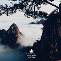 How We Build Mountains - Huangshan