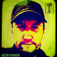 Justin Thurgur - How It Is