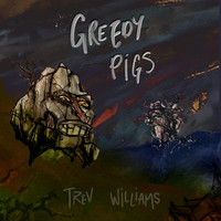 Trev Williams - Greedy Pigs (Explicit)
