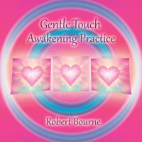 Robert Bourne - Gentle Touch Awakening Practice