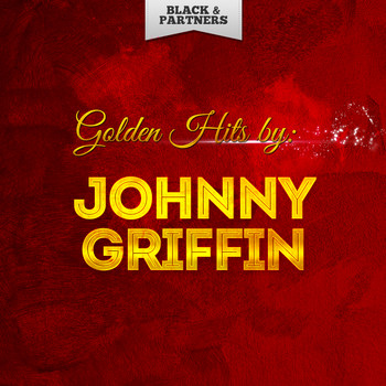 Johnny Griffin - Golden Hits By Johnny Griffin