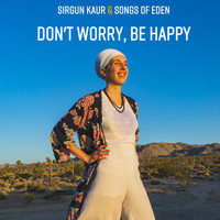Sirgun Kaur & Songs of Eden - Don't Worry, Be Happy