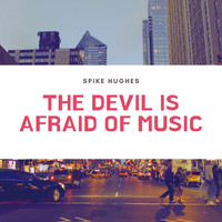 Spike Hughes - The Devil Is Afraid of Music