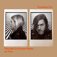 Freedom Fry - The Sun Is Gonna Shine on You