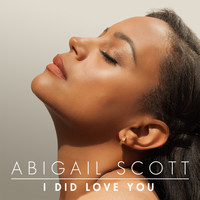Abigail Scott - I Did Love You