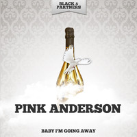 Pink Anderson - Baby I'm Going Away