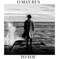 O MATÆUS - To You