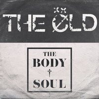 The Old - The Body&Soul