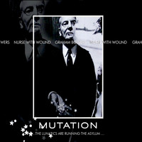 Nurse With Wound / Graham Bowers - Mutation...The Lunatics Are Running The Asylum
