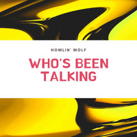 Howlin' Wolf - Who's Been Talking