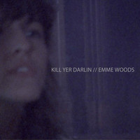 Emme Woods - kill yer darlin (Explicit)