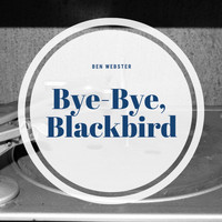 Ben Webster - Bye-Bye, Blackbird