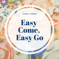 Carroll Gibbons - Easy Come, Easy Go