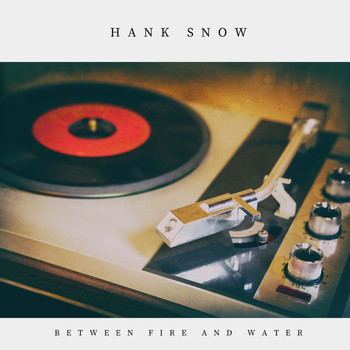 Hank Snow - Between Fire and Water (Country)