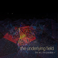 The Underlying Field - The Arc; the Parallax