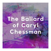 Ronnie Hawkins - The Ballard of Caryl Chessman