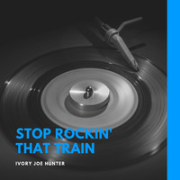 Ivory Joe Hunter - Stop Rockin' That Train
