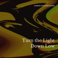 Johnny Otis Orchestra - Turn the Light Down Low