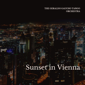 The Geraldo Gaucho Tango Orchestra - Sunset in Vienna