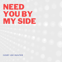 Ivory Joe Hunter - Need You By My Side