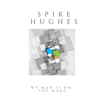 Spike Hughes - My Man Is On the Make