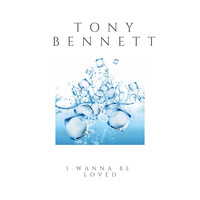 Tony Bennett - I Wanna Be Loved