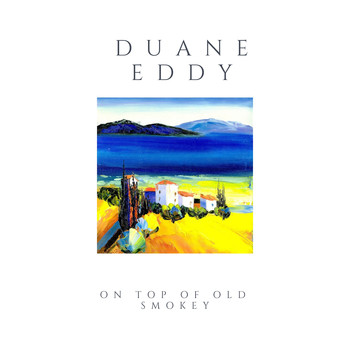 Duane Eddy - On Top of Old Smokey
