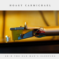 Hoagy Carmichael - Sh-H the Old Man's Sleeping (Jazz - Classic)
