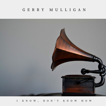 Gerry Mulligan - I Know, Don't Know How (Jazz)