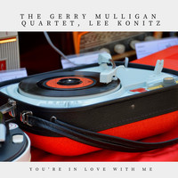 The Gerry Mulligan Quartet, Lee Konitz - You're in Love With Me (Jazz)