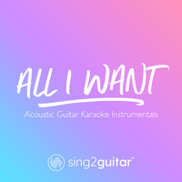 Sing2Guitar - All I Want (Acoustic Guitar Karaoke Instrumentals)