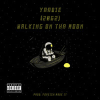 Yaadie - Walking On The Moon (Explicit)