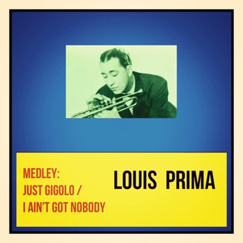 Louis Prima - Medley: Just Gigolo / I Ain't Got Nobody
