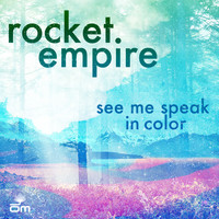 Rocket Empire - See Me Speak In Color (Bonus Version)