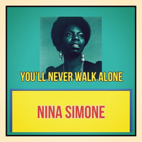 Nina Simone - You'll Never Walk Alone (All Tracks Remastered)