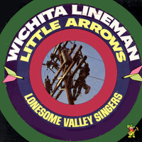The Lonesome Valley Singers - Witchita Lineman / Little Arrows