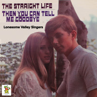 The Lonesome Valley Singers - The Straight Life / Then You Can Tell Me Goodbye