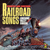 The Lonesome Valley Singers - Country and Western Railroad Songs
