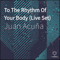 Juan Acuña - To The Rhythm of Your Body (Live Set)