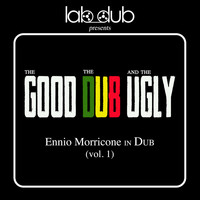 Lab Dub - The Good the Dub and the Ugly - Ennio Morricone In Dub, Vol.1
