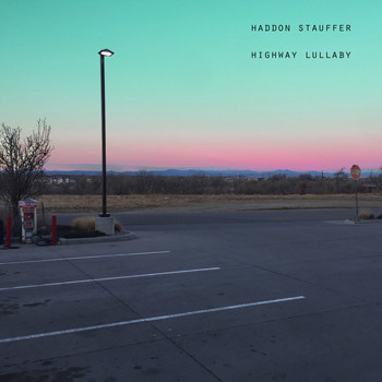 Haddon Stauffer - Highway Lullaby