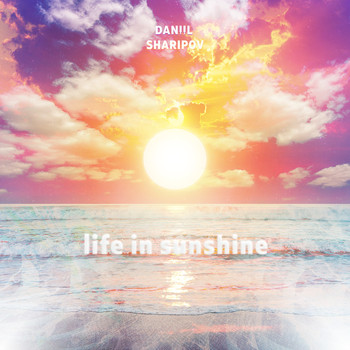 Daniil Sharipov - Life in Sunshine