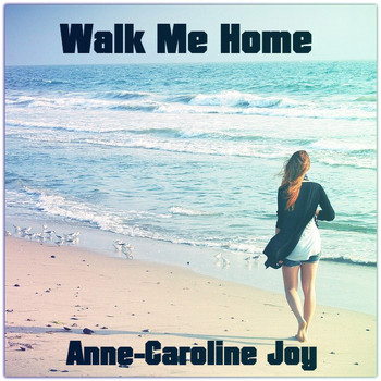 Anne-Caroline Joy - Walk Me Home