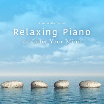 Relaxing BGM Project - Relaxing Piano to Calm Your Mind