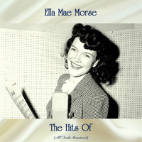 Ella Mae Morse - The Hits Of (All Tracks Remastered)