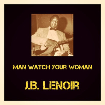 J.B. Lenoir - Man Watch your Woman